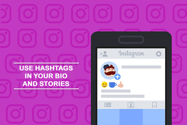 Use Hashtags in your bio and Stories