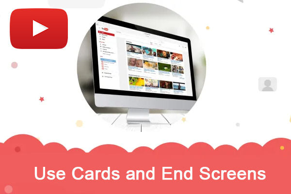 Use Cards and End Screens
