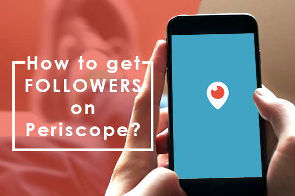 How to get followers on periscope