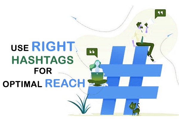 Use right hashtags for optimal reach